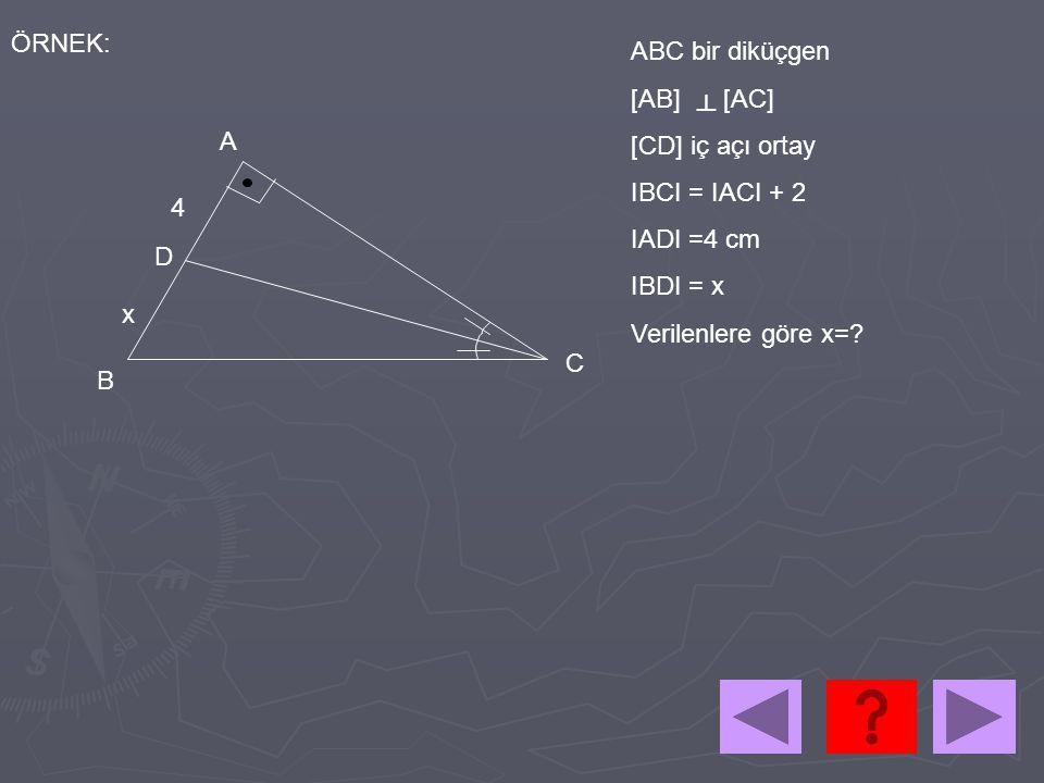 4 x A B C D ABC bir diküçgen [AB] [AC] [CD] iç açı ortay IBCI = IACI + 2 IADI =4 cm IBDI = x Verilenlere göre x=? ┴ ÖRNEK: