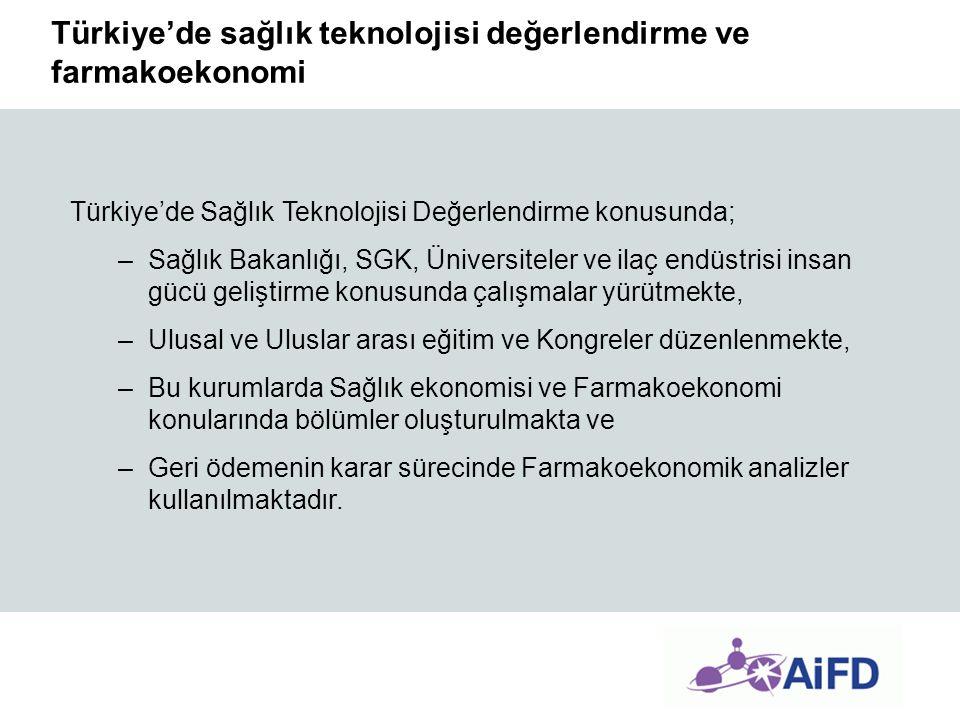 Türkiye'de sağlık teknolojisi değerlendirme ve farmakoekonomi Türkiye'de Sağlık Teknolojisi Değerlendirme konusunda; –Sağlık Bakanlığı, SGK, Üniversit