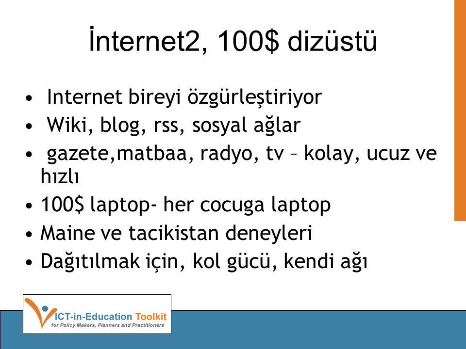 İnternet2, 100$ dizüstü Internet bireyi özgürleştiriyor Wiki, blog, rss, sosyal ağlar gazete,matbaa, radyo, tv – kolay, ucuz ve hızlı 100$ laptop- her cocuga laptop Maine ve tacikistan deneyleri Dağıtılmak için, kol gücü, kendi ağı