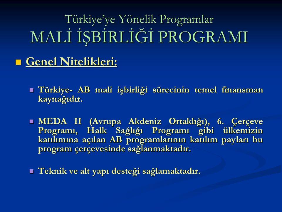Türkiye'ye Yönelik Programlar MALİ İŞBİRLİĞİ PROGRAMI Genel Nitelikleri: Genel Nitelikleri: Türkiye- AB mali işbirliği sürecinin temel finansman kayna