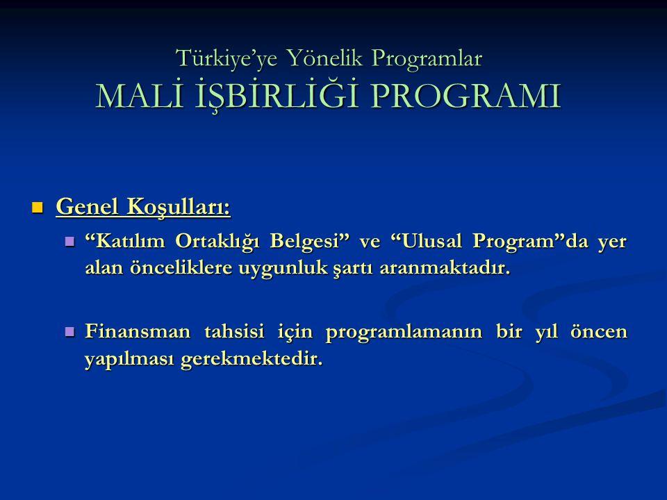 """Türkiye'ye Yönelik Programlar MALİ İŞBİRLİĞİ PROGRAMI Genel Koşulları: Genel Koşulları: """"Katılım Ortaklığı Belgesi"""" ve """"Ulusal Program""""da yer alan önc"""
