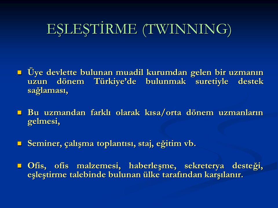EŞLEŞTİRME (TWINNING) Üye devlette bulunan muadil kurumdan gelen bir uzmanın uzun dönem Türkiye'de bulunmak suretiyle destek sağlaması, Üye devlette b