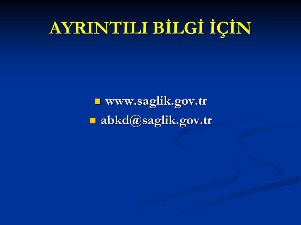 AYRINTILI BİLGİ İÇİN www.saglik.gov.tr www.saglik.gov.tr abkd@saglik.gov.tr abkd@saglik.gov.tr