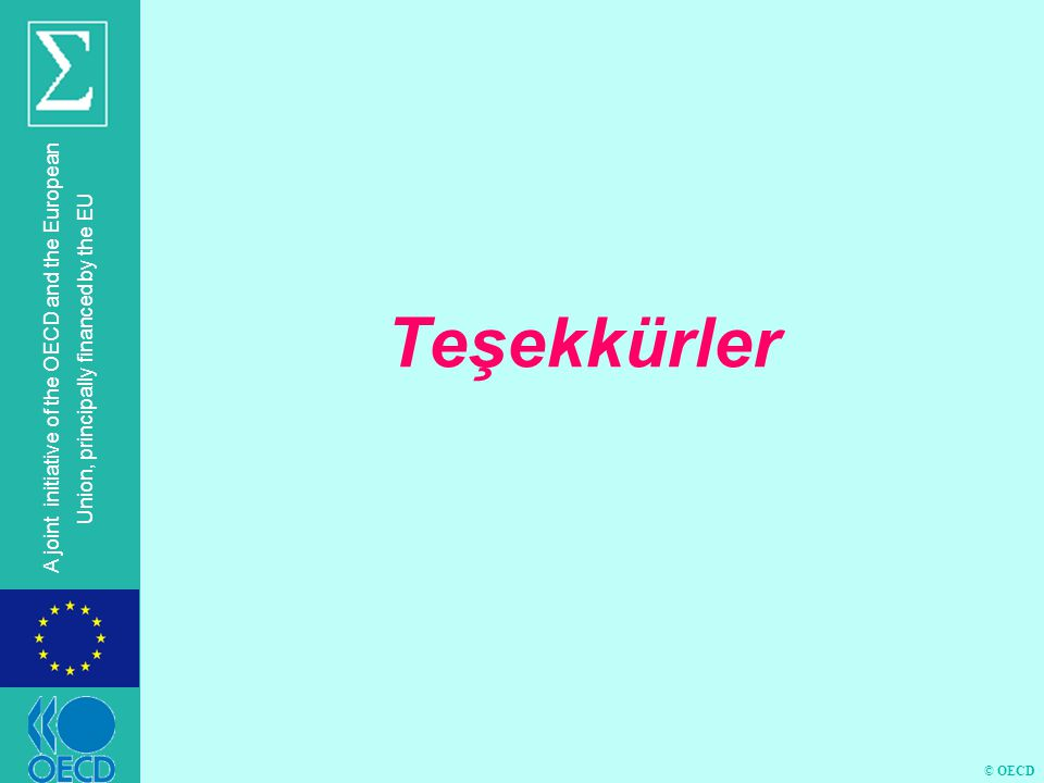 © OECD A joint initiative of the OECD and the European Union, principally financed by the EU Teşekkürler