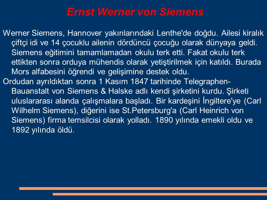 Ernst Werner von Siemens Werner Siemens, Hannover yakınlarındaki Lenthe'de doğdu. Ailesi kiralık çiftçi idi ve 14 çocuklu ailenin dördüncü çocuğu olar