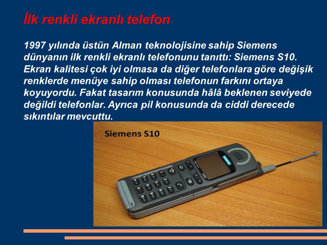 İlk renkli ekranlı telefon 1997 yılında üstün Alman teknolojisine sahip Siemens dünyanın ilk renkli ekranlı telefonunu tanıttı: Siemens S10. Ekran kal