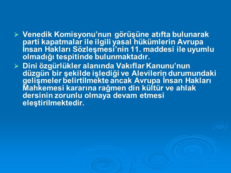   Heybeliada Ruhban Okulu'nun kapalı olmaya devam ettiği,   Ekümenik Patrik sıfatı ile nitelendirilen Fener Rum Ortodoks Patriği'nin Ekümenik sıfatını kullanamadığı,   Yargıtay'ın Patrikhane'deki dini seçimlere sadece Türk vatandaşlarının katılabilmesi yönünde aldığı kararın Avrupa İnsan Hakları Sözleşmesi'ne uyumlu olmadığı,   Azınlıktaki dini gruplara ve misyonerlere uygunsuz hareket ve saldırıların yaşandığı ifade edilmektedir.