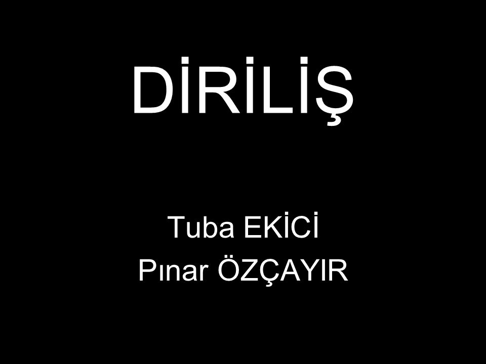 DİRİLİŞ Tuba EKİCİ Pınar ÖZÇAYIR