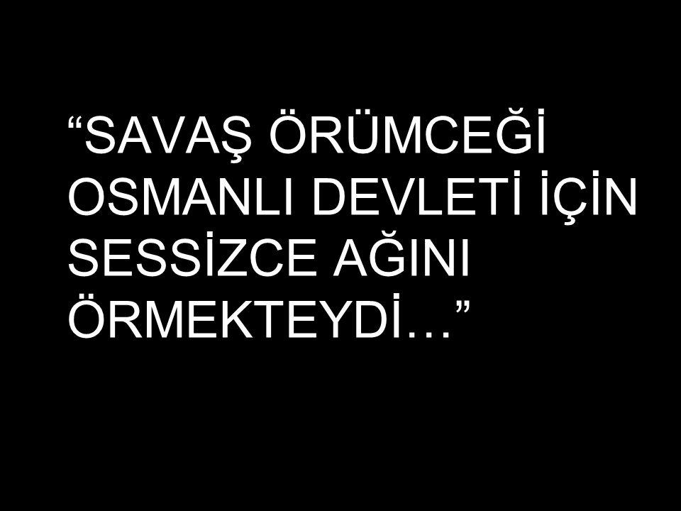 """""""SAVAŞ ÖRÜMCEĞİ OSMANLI DEVLETİ İÇİN SESSİZCE AĞINI ÖRMEKTEYDİ…"""""""