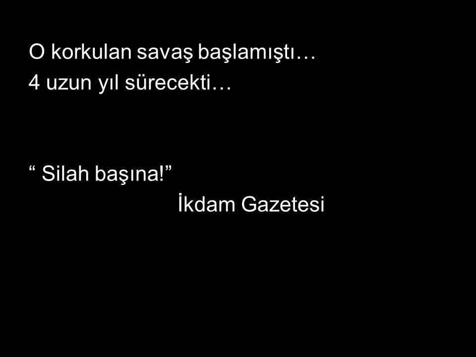 """O korkulan savaş başlamıştı… 4 uzun yıl sürecekti… """" Silah başına!"""" İkdam Gazetesi"""