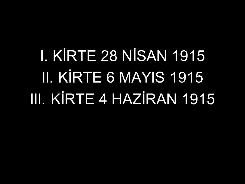 I. KİRTE 28 NİSAN 1915 II. KİRTE 6 MAYIS 1915 III. KİRTE 4 HAZİRAN 1915