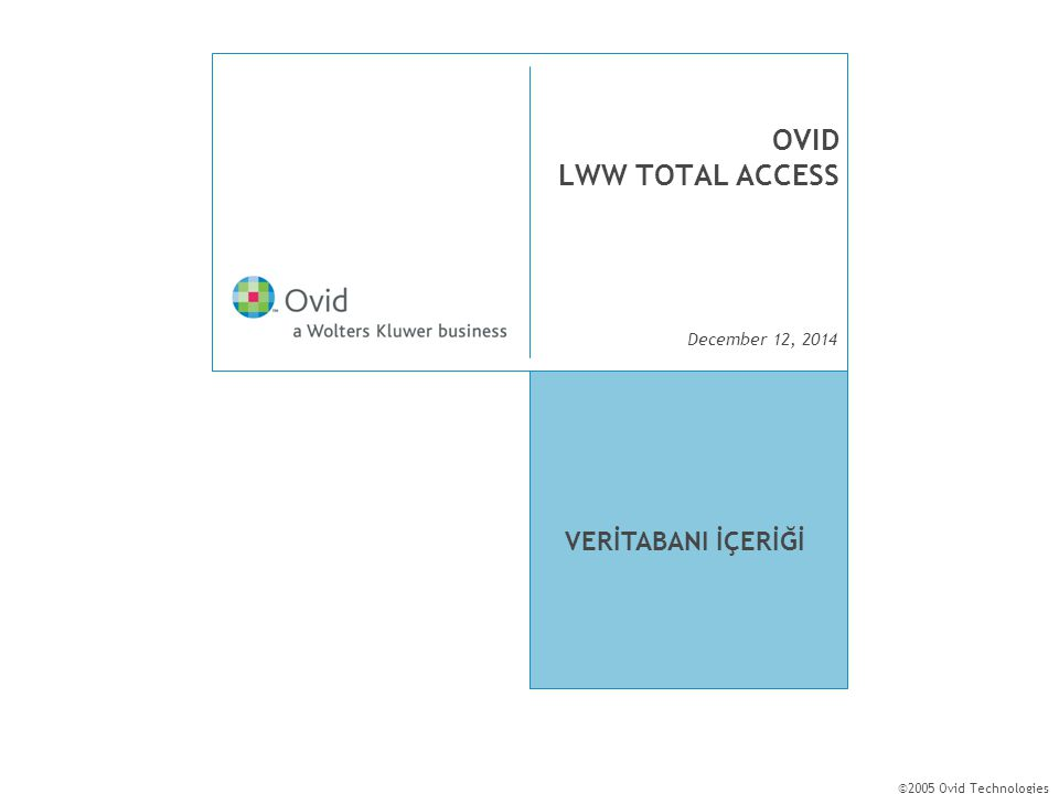 December 12, 2014 ©2005 Ovid Technologies OVID LWW TOTAL ACCESS VERİTABANI İÇERİĞİ