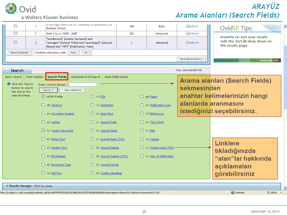 December 12, 2014 20 Linklere tıkladığınızda alan lar hakkında açıklamaları görebilirsiniz ARAYÜZ Arama Alanları (Search Fields) Arama alanları (Search Fields) sekmesinden anahtar kelimelerinizin hangi alanlarda aranmasını istediğinizi seçebilirsiniz.