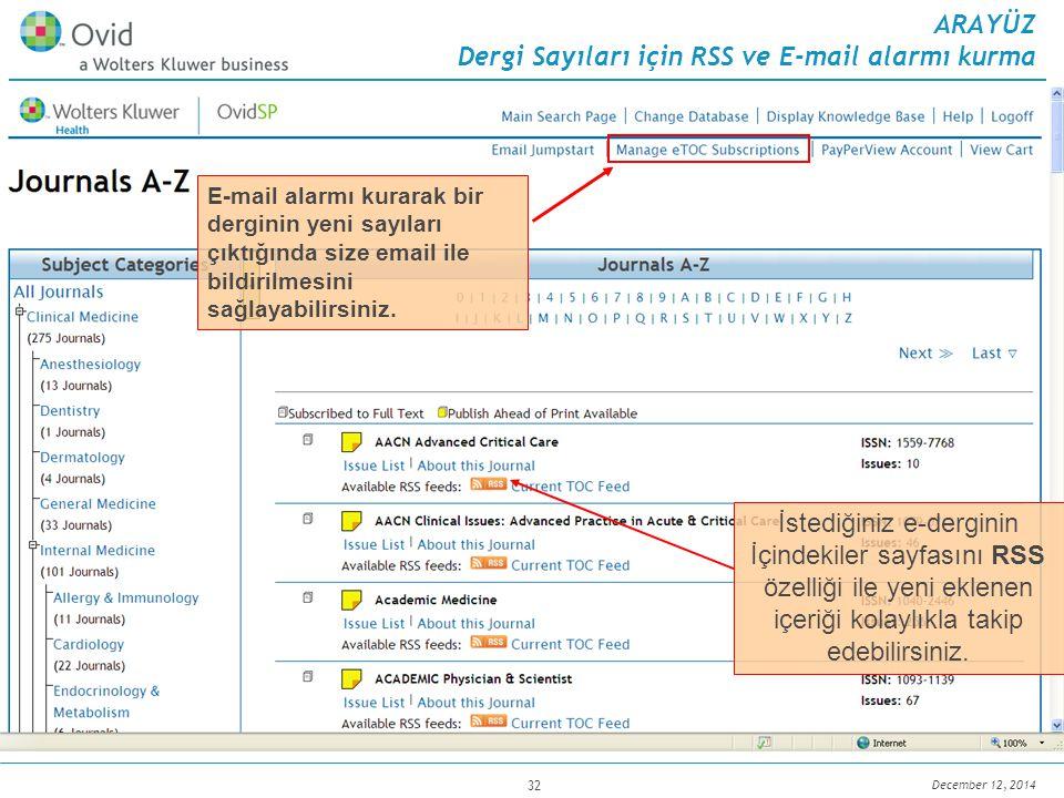 December 12, 2014 32 ARAYÜZ Dergi Sayıları için RSS ve E-mail alarmı kurma İstediğiniz e-derginin İçindekiler sayfasını RSS özelliği ile yeni eklenen