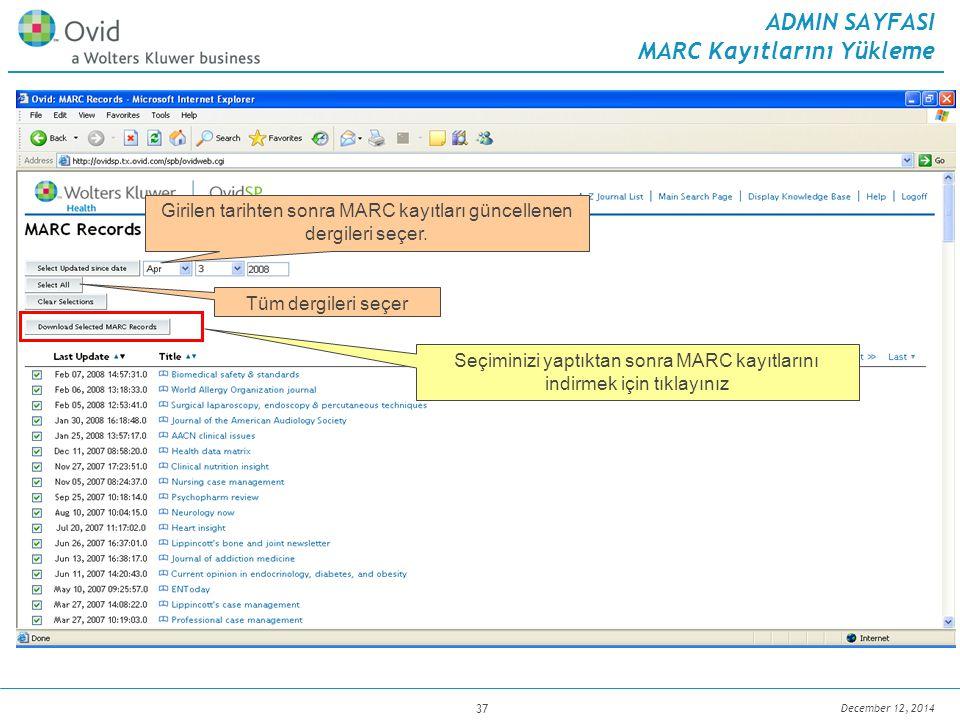 December 12, 2014 37 ADMIN SAYFASI MARC Kayıtlarını Yükleme Girilen tarihten sonra MARC kayıtları güncellenen dergileri seçer. Tüm dergileri seçer Seç