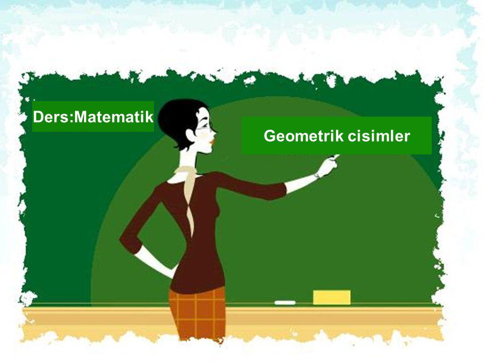 Geometrik cisimler Ders:Matematik