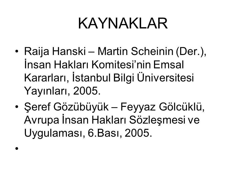 KAYNAKLAR Raija Hanski – Martin Scheinin (Der.), İnsan Hakları Komitesi'nin Emsal Kararları, İstanbul Bilgi Üniversitesi Yayınları, 2005.