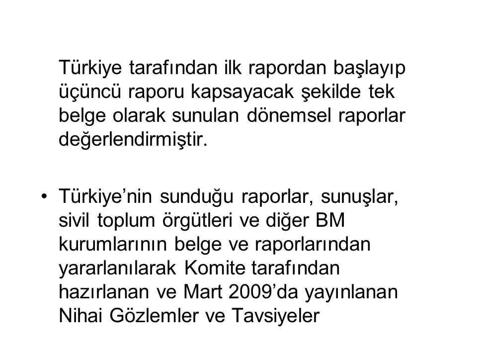 Türkiye tarafından ilk rapordan başlayıp üçüncü raporu kapsayacak şekilde tek belge olarak sunulan dönemsel raporlar değerlendirmiştir.