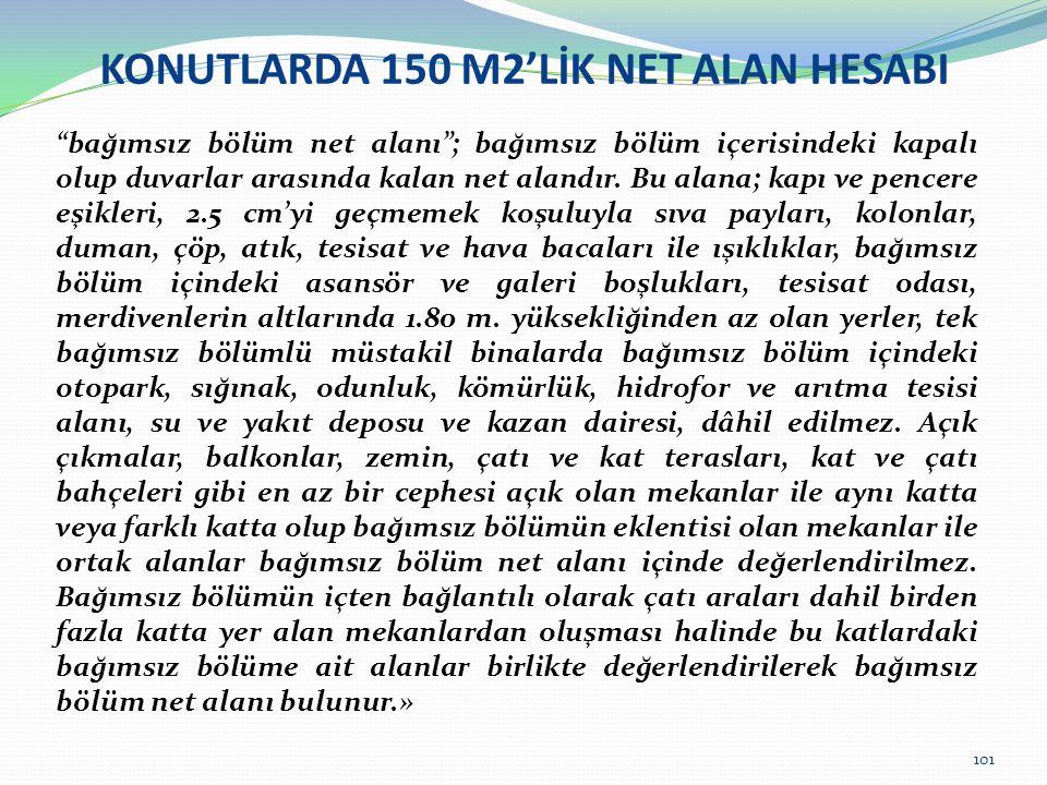 """KONUTLARDA 150 M2'LİK NET ALAN HESABI """"bağımsız bölüm net alanı""""; bağımsız bölüm içerisindeki kapalı olup duvarlar arasında kalan net alandır. Bu alan"""