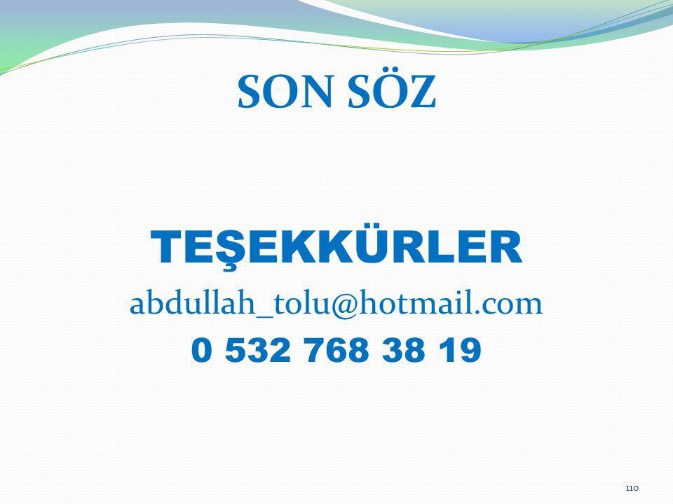 110 SON SÖZ TEŞEKKÜRLER abdullah_tolu@hotmail.com 0 532 768 38 19