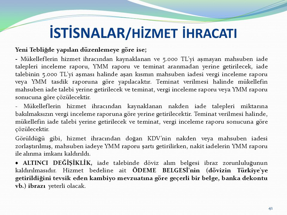 İSTİSNALAR /HİZMET İHRACATI Yeni Tebliğde yapılan düzenlemeye göre ise; - Mükelleflerin hizmet ihracından kaynaklanan ve 5.000 TL'yi aşmayan mahsuben