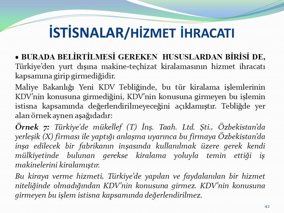 İSTİSNALAR /HİZMET İHRACATI  BURADA BELİRTİLMESİ GEREKEN HUSUSLARDAN BİRİSİ DE, Türkiye'den yurt dışına makine-teçhizat kiralamasının hizmet ihracatı
