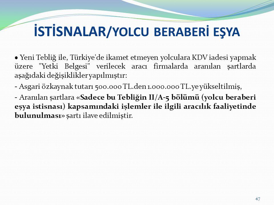 İSTİSNALAR /YOLCU BERABERİ EŞYA  Yeni Tebliğ ile, Türkiye'de ikamet etmeyen yolculara KDV iadesi yapmak üzere