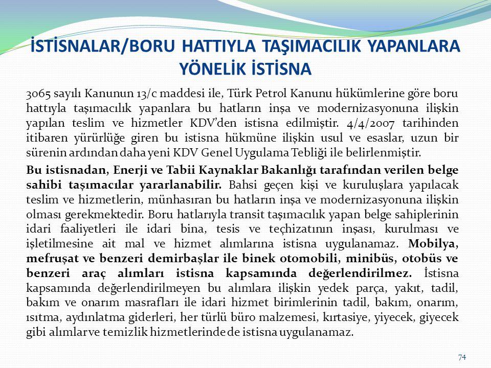 İSTİSNALAR/BORU HATTIYLA TAŞIMACILIK YAPANLARA YÖNELİK İSTİSNA 3065 sayılı Kanunun 13/c maddesi ile, Türk Petrol Kanunu hükümlerine göre boru hattıyla