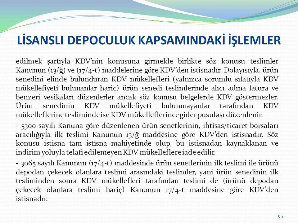 LİSANSLI DEPOCULUK KAPSAMINDAKİ İŞLEMLER edilmek şartıyla KDV'nin konusuna girmekle birlikte söz konusu teslimler Kanunun (13/ğ) ve (17/4-t) maddeleri