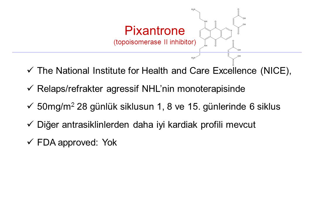 Pixantrone (topoisomerase II inhibitor) The National Institute for Health and Care Excellence (NICE), Relaps/refrakter agressif NHL'nin monoterapisind