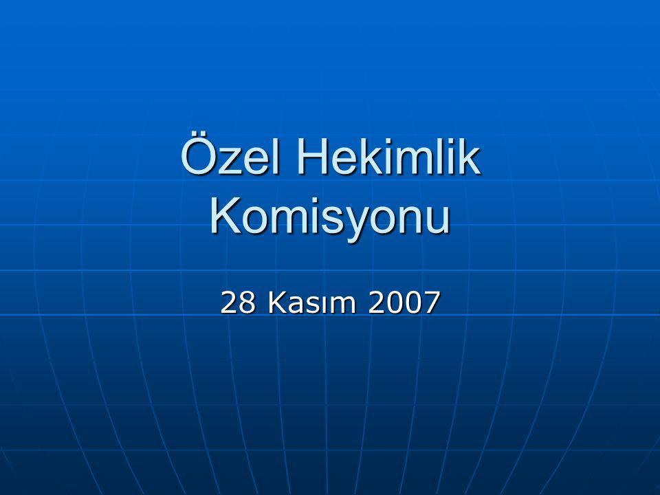 Özel Hekimlik Komisyonu 28 Kasım 2007
