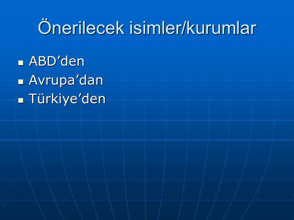 Önerilecek isimler/kurumlar ABD'den ABD'den Avrupa'dan Avrupa'dan Türkiye'den Türkiye'den