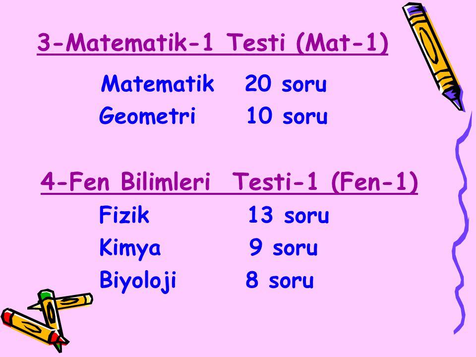 3-Matematik-1 Testi (Mat-1) Matematik 20 soru Geometri 10 soru 4-Fen Bilimleri Testi-1 (Fen-1) Fizik 13 soru Kimya 9 soru Biyoloji 8 soru