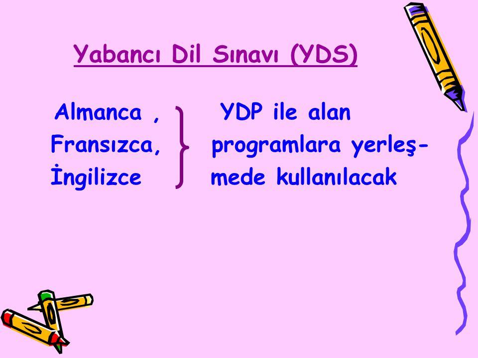 Yabancı Dil Sınavı (YDS) Almanca, YDP ile alan Fransızca, programlara yerleş- İngilizce mede kullanılacak