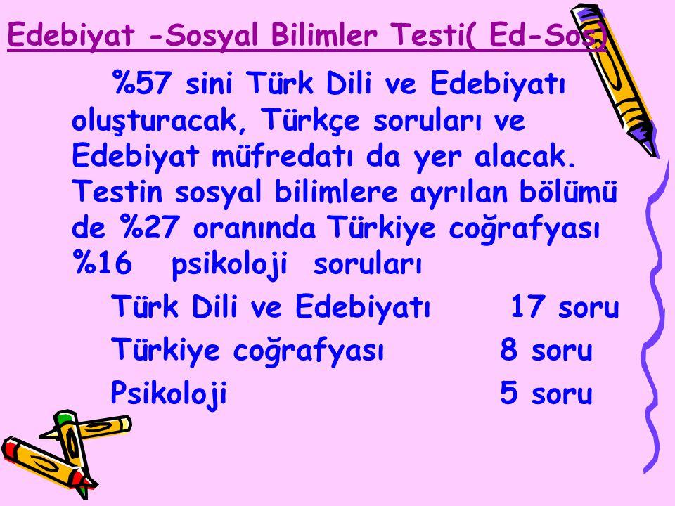 Edebiyat -Sosyal Bilimler Testi( Ed-Sos) %57 sini Türk Dili ve Edebiyatı oluşturacak, Türkçe soruları ve Edebiyat müfredatı da yer alacak.