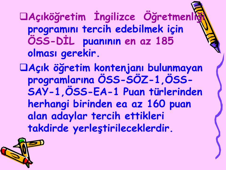  Açıköğretim İngilizce Öğretmenliği programını tercih edebilmek için ÖSS-DİL puanının en az 185 olması gerekir.