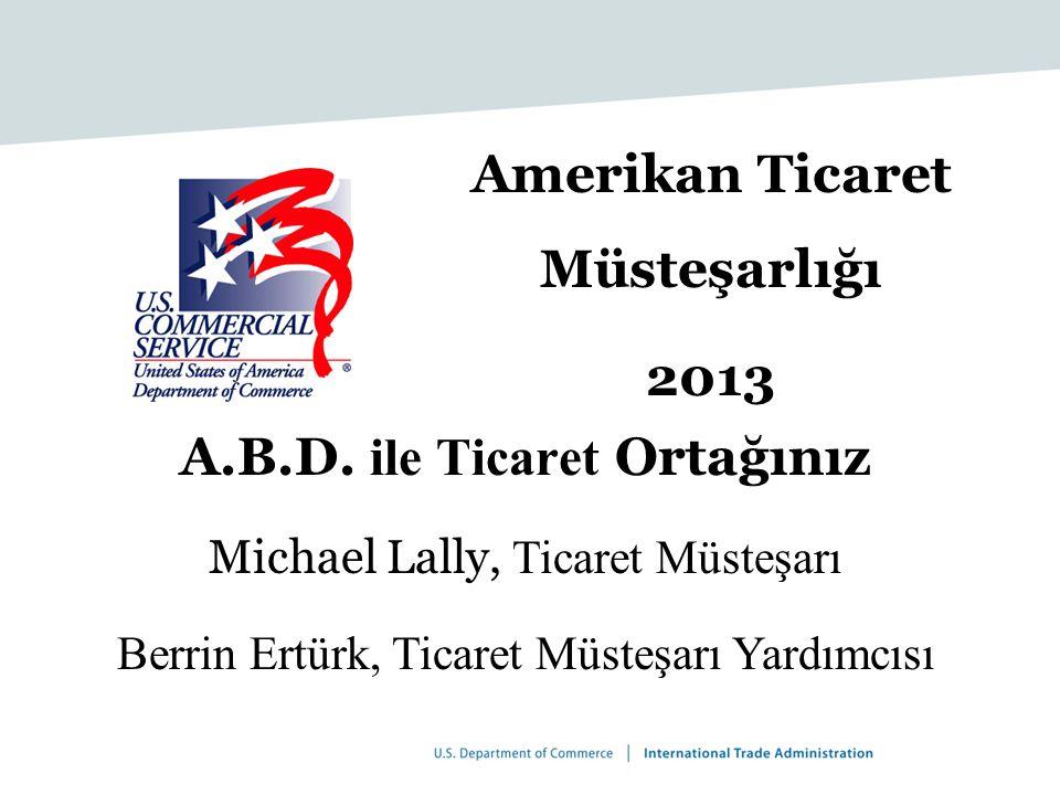 Amerikan Ticaret Müsteşarlığı 2013 A.B.D. ile Ticaret Ortağınız Michael Lally, Ticaret Müsteşarı Berrin Ertürk, Ticaret Müsteşarı Yardımcısı Michael.L