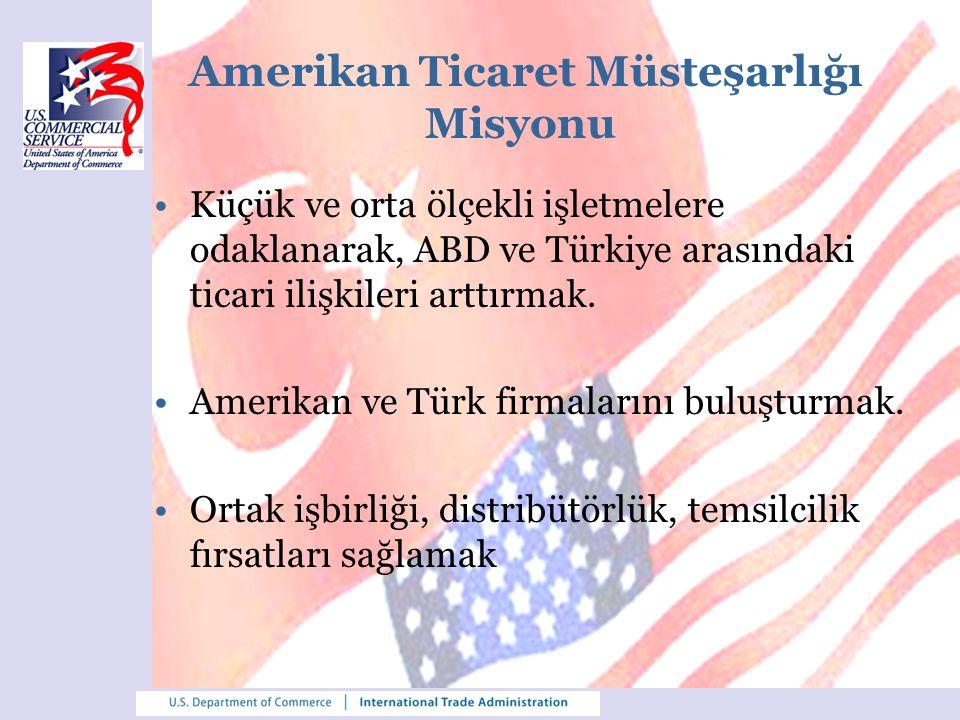 Amerikan Ticaret Müsteşarlığı Misyonu Küçük ve orta ölçekli işletmelere odaklanarak, ABD ve Türkiye arasındaki ticari ilişkileri arttırmak. Amerikan v