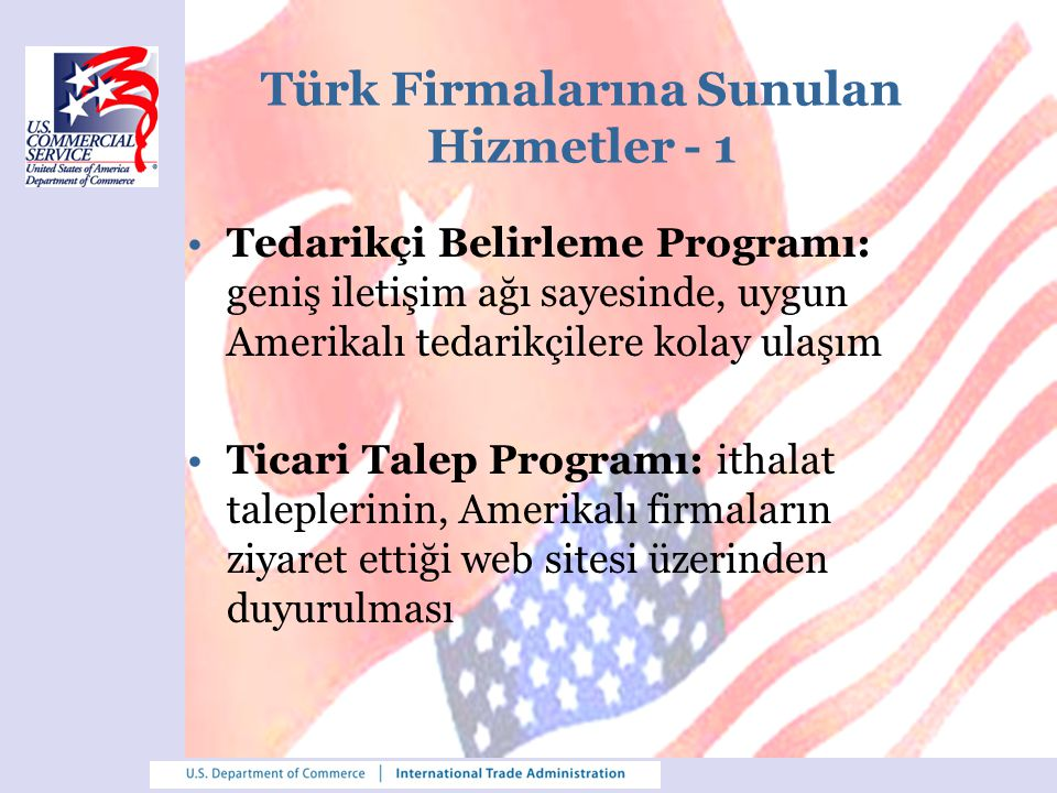 Türk Firmalarına Sunulan Hizmetler - 1 Tedarikçi Belirleme Programı: geniş iletişim ağı sayesinde, uygun Amerikalı tedarikçilere kolay ulaşım Ticari T