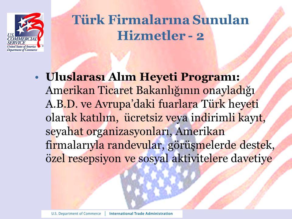 Türk Firmalarına Sunulan Hizmetler - 3 Ticaret ve Proje Finansmanları: –US Ex-im Bank (Amerikan İthalat İhracat Bankası): Amerika'nın ihracatını desteklemek için çok uygun koşullarla krediler veriyor.