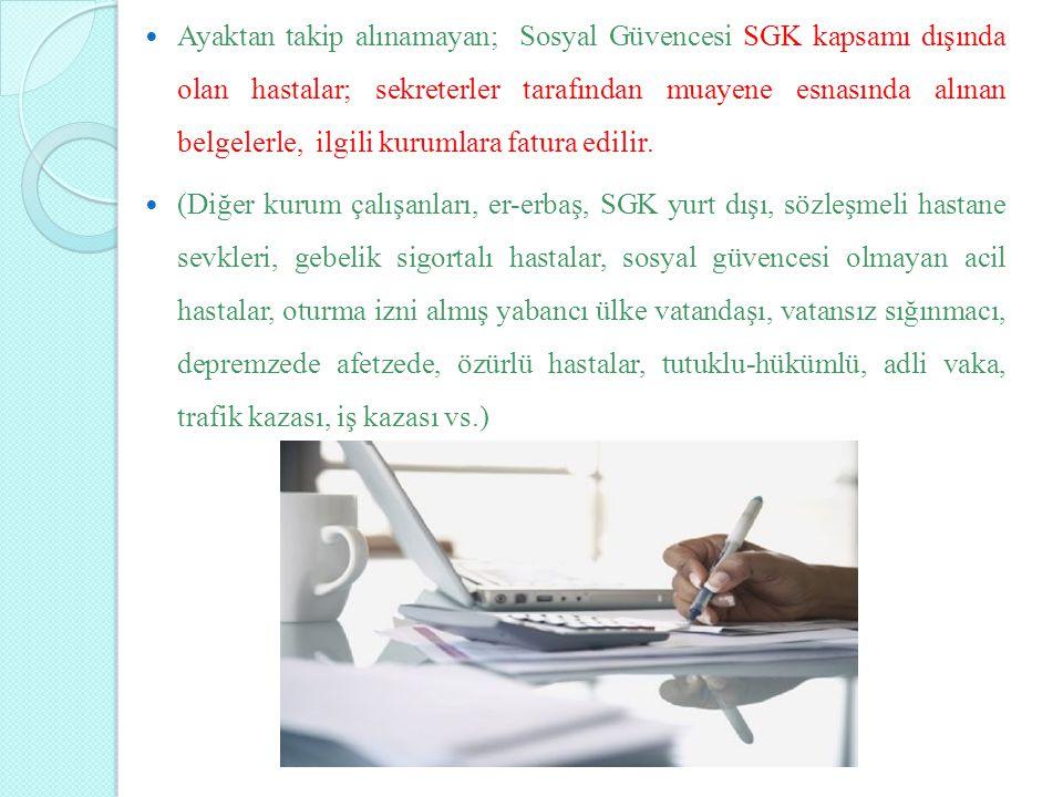 Ayaktan takip alınamayan; Sosyal Güvencesi SGK kapsamı dışında olan hastalar; sekreterler tarafından muayene esnasında alınan belgelerle, ilgili kurum