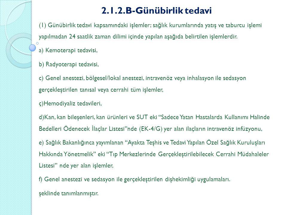 2.1.2.B-Günübirlik tedavi (1) Günübirlik tedavi kapsamındaki işlemler; sa ğ lık kurumlarında yatış ve taburcu işlemi yapılmadan 24 saatlik zaman dilim