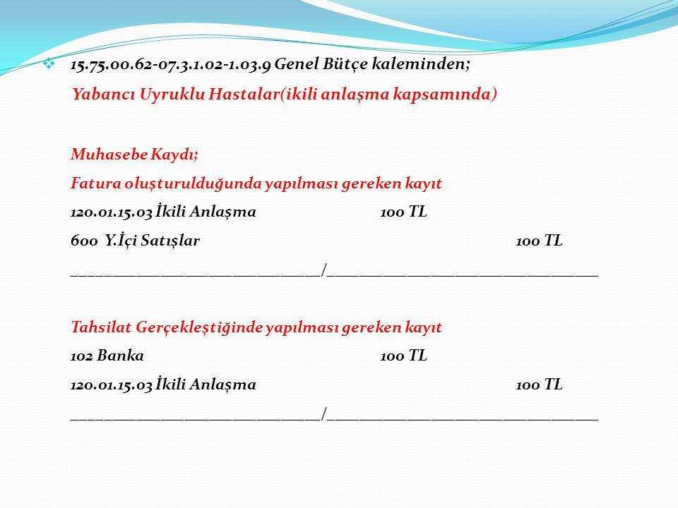  15.75.00.62-07.3.1.02-1.03.9 Genel Bütçe kaleminden; Yabancı Uyruklu Hastalar(ikili anlaşma kapsamında) Muhasebe Kaydı; Fatura oluşturulduğunda yapı