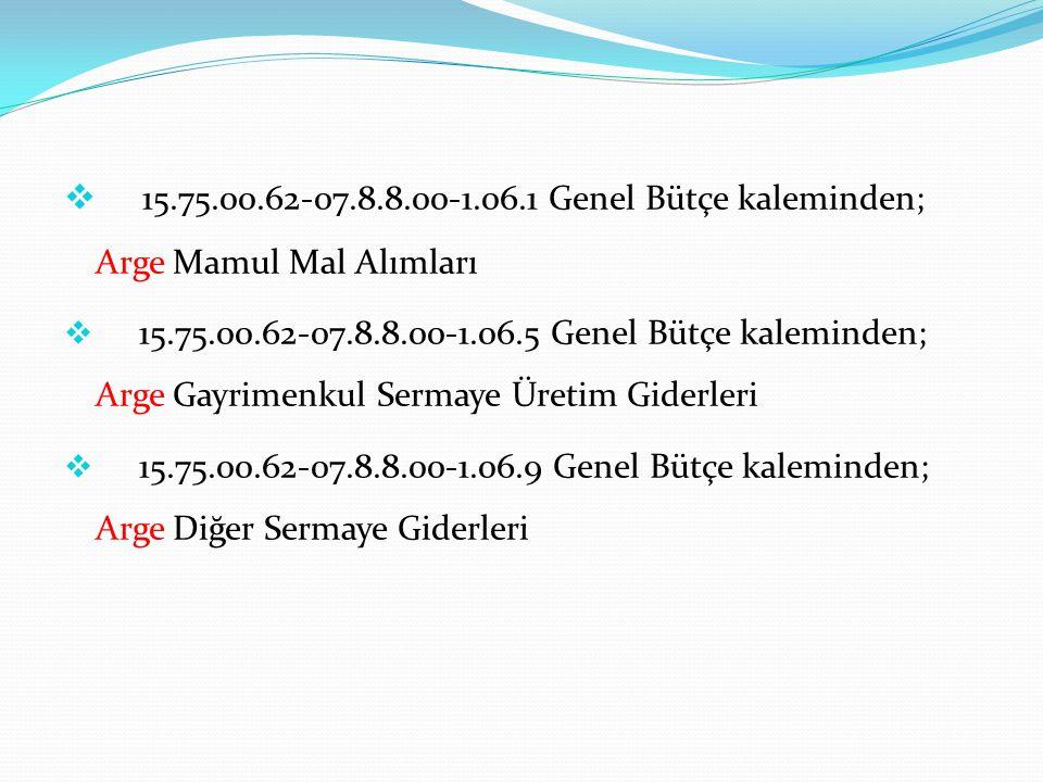  15.75.00.62-07.8.8.00-1.06.1 Genel Bütçe kaleminden; Arge Mamul Mal Alımları  15.75.00.62-07.8.8.00-1.06.5 Genel Bütçe kaleminden; Arge Gayrimenkul