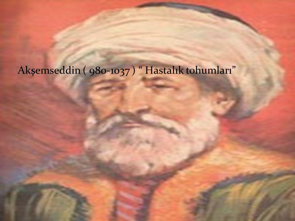 Akşemseddin ( 980-1037 ) Hastalık tohumları