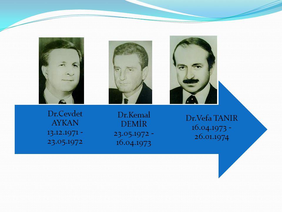 Dr.Vefa TANIR 16.04.1973 - 26.01.1974 Dr.Kemal DEMİR 23.05.1972 - 16.04.1973 Dr.Cevdet AYKAN 13.12.1971 - 23.05.1972