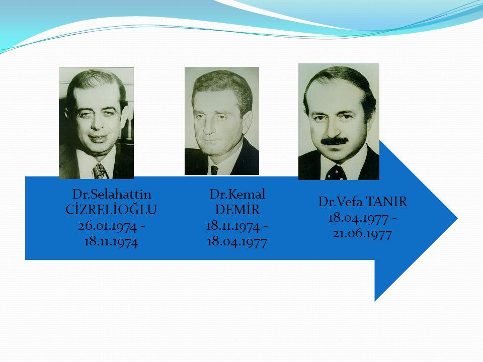 Dr.Vefa TANIR 18.04.1977 - 21.06.1977 Dr.Kemal DEMİR 18.11.1974 - 18.04.1977 Dr.Selahattin CİZRELİOĞLU 26.01.1974 - 18.11.1974