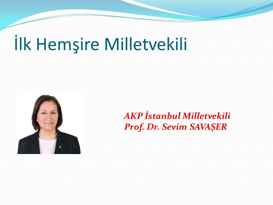 İlk Hemşire Milletvekili AKP İstanbul Milletvekili Prof. Dr. Sevim SAVAŞER