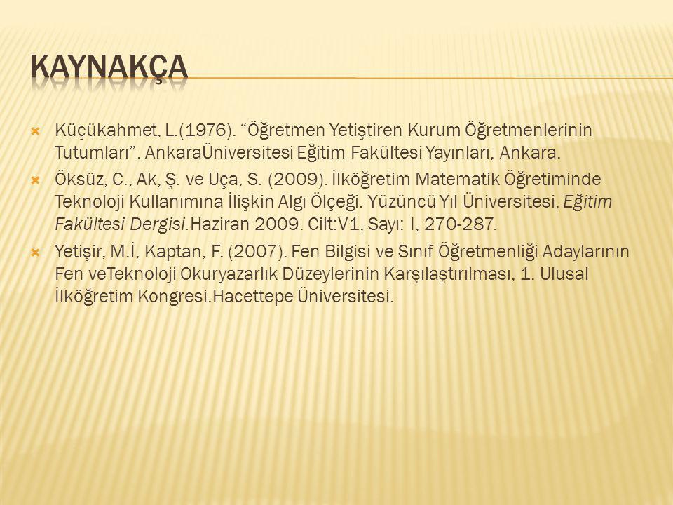 """ Küçükahmet, L.(1976). """"Öğretmen Yetiştiren Kurum Öğretmenlerinin Tutumları"""". AnkaraÜniversitesi Eğitim Fakültesi Yayınları, Ankara.  Öksüz, C., Ak,"""
