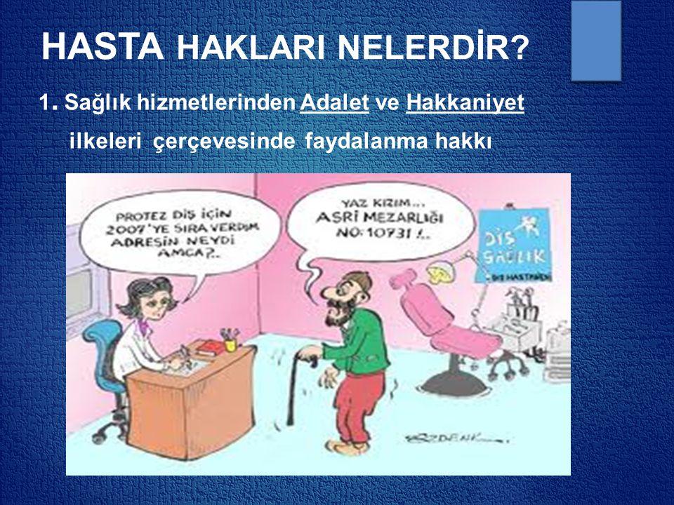 HASTA HAKLARI NELERDİR? 1. Sağlık hizmetlerinden Adalet ve Hakkaniyet ilkeleri çerçevesinde faydalanma hakkı